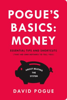 Pogue's basics: money : essential tips and shortcuts (that no one bothers to tell you) about beating the system