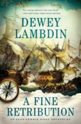 A fine retribution :  an Alan Lewrie naval adventure