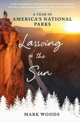 Lassoing the sun : a year in America's national parks