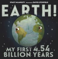 Earth! : my first 4.54 billion years