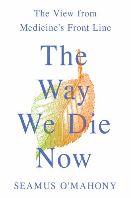 The way we die now: the view from medicine's front line