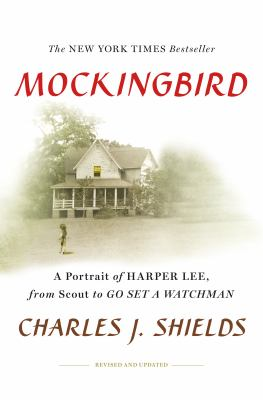 Mockingbird: a portrait of Harper Lee : from Scout to Go set a watchman