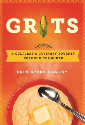 Grits :  a cultural and culinary journey through the South