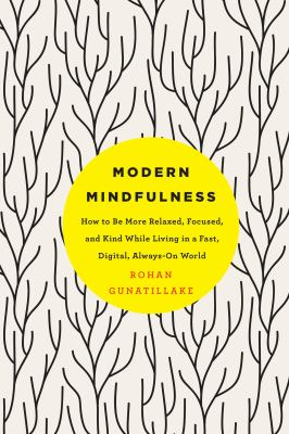 Modern mindfulness :  how to be more relaxed, focused, and kind while living in a fast, digital, always-on world