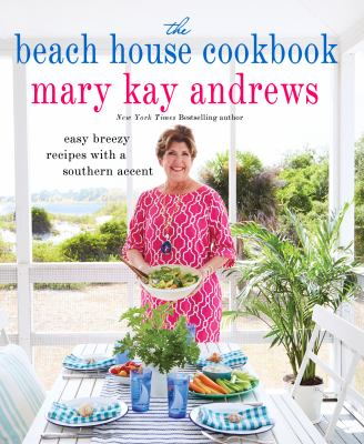 The beach house cookbook : easy breezy recipes with a Southern accent