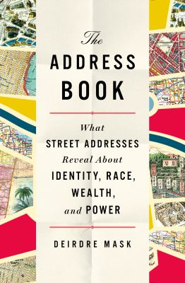 The address book : what street addresses reveal about identity, race, wealth, and power