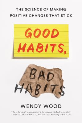 Good Habits, Bad Habits The Science of Making Positive Changes That Stick