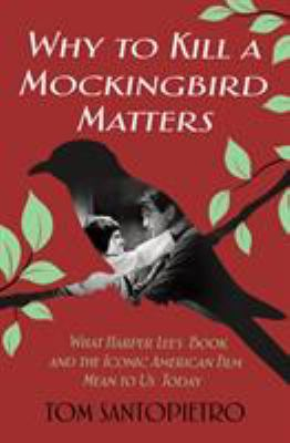 Why To kill a mockingbird matters :  what Harper Lee's book and iconic American film mean to us today