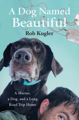 A dog named Beautiful: a Marine, a dog, and a long road trip home