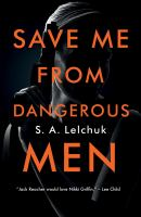 Save Me from Dangerous Men A Novel