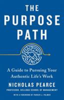 The purpose path :  a guide to pursuing your authentic life's work