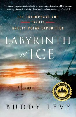 Labyrinth of Ice The Triumphant and Tragic Greely Polar Expedition