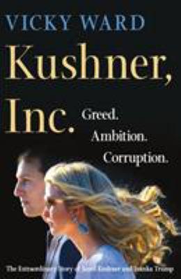 Kushner, Inc.: greed, ambition, corruption: the extraordinary story of Jared Kushner and Ivanka Trump