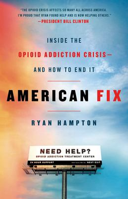 American fix: inside the opioid addiction crisis--and how to end it