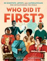 Who Did It First 50 Scientists, Artists, and Mathematicians Who Revolutionized the World