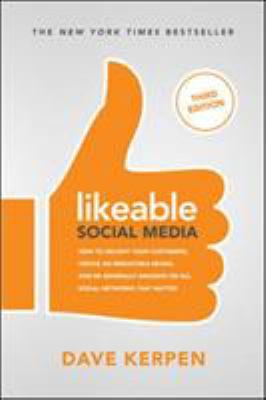 Likeable social media :  how to delight your customers, create and irresistible brand, and be generally amazing on all social networks that matter