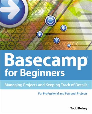 Basecamp for beginners :  managing projects and keeping track of details