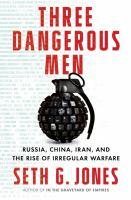 Three dangerous men : Russia, China, Iran, and the rise of irregular warfare