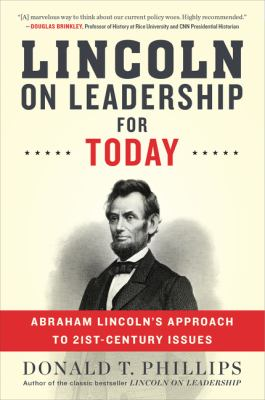 Lincoln on leadership for today :  Abraham Lincoln's approach to twenty-first-century issues