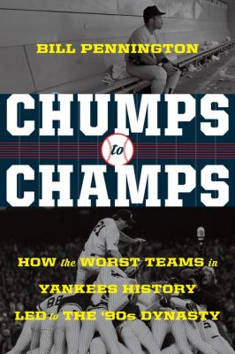 Chumps to champs :  how the worst teams in Yankees history led to the '90s dynasty