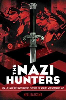 The Nazi hunters how a team of spies and survivors captured the world's most notorious Nazi