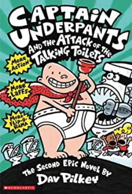 Captain Underpants and the Attack of the Talking Toilets.