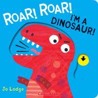 Roar! Roar! I'm a Dinosaur!