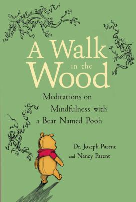 A walk in the wood :  meditations on mindfulness with a bear named Pooh