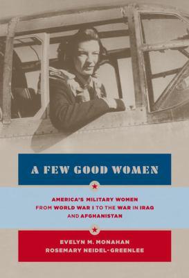A few good women: America's military women from World War II to the war in Iraq