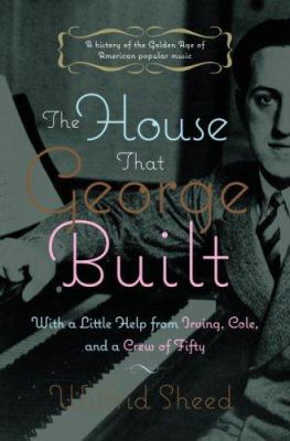 The house that George built: with a little help from Irving, Cole, and a crew of fifty