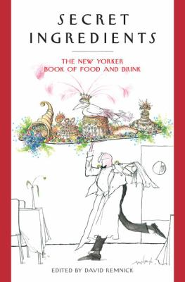 Secret ingredients :  : the New Yorker book of food and drink