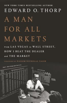 A man for all markets :  from Las Vegas to Wall Street, how I beat the dealer and the market