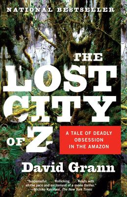 The lost city of Z : a tale of deadly obsession in the Amazon