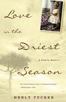 Love in the driest season : a family memoir