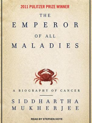 The emperor of all maladies : a biography of cancer