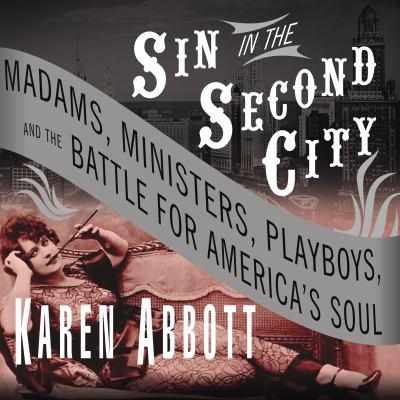 Sin in the Second City [madams, ministers, playboys, and the battle for America's soul]