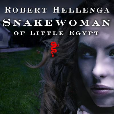 Snakewoman of Little Egypt : a novel