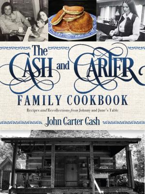 The cash and carter family cookbook :  recipes and recollections from Johnny and June's table