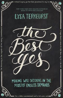 The best yes : making wise decisions in the midst of endless demands