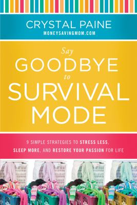 Say goodbye to survival mode [electronic resource] :  9 simple strategies to stress less, sleep more, and restore your passion for life
