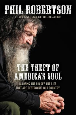 The theft of America's soul : blowing the lid off the lies that are destroying our country