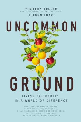 Uncommon ground : living faithfully in a world of difference