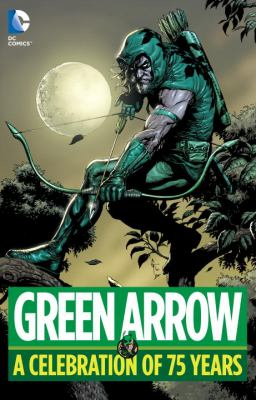 Green Arrow : a celebration of 75 years.