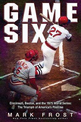 Game six: Cincinnati, Boston, and the 1975 world series : the triumph of America's pastime