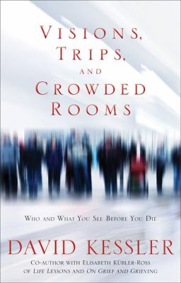 Visions, trips, and crowded rooms : who and what you see before you die