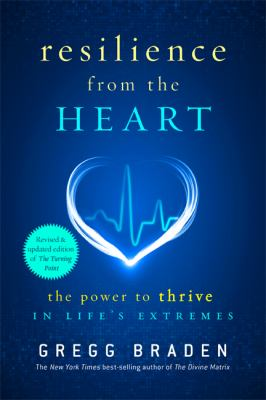 Resilience from the heart : the power to thrive in life's extremes