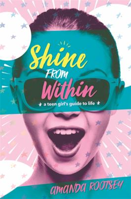 Cover Image for Shine from within : a teen girl's guide to life