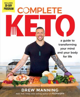 Complete keto :  a guide to transforming your body and your mind for life