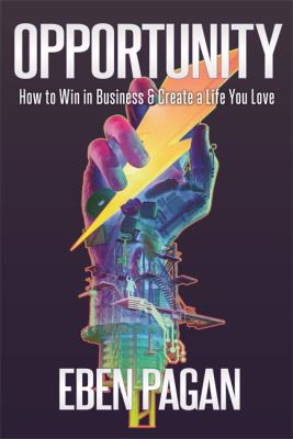 Opportunity :  how to win in business & create a life you love
