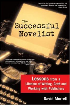 The successful novelist : a lifetime of lessons about writing and publishing